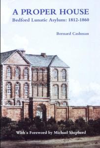 'A Proper House: Bedford Lunatic Asylum 1812-1860' by Bernard Cashman