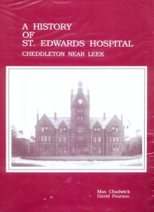 'A History of St. Edward's Hospital, Cheddleton near Leek' by Max Chadwick and David Pearson