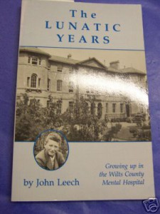 'The Lunatic Years; Growing Up in the Wilts County Mental Hospital' by John Leech