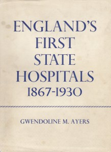 England's First State Hospitals 1867-1930' by Gwendoline M. Ayers