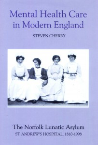 'Mental Healthcare in Modern England; The Norfolk Lunatic Asylum, St. Andrew's Hospital 1810 - 1998' by Steven Cherry