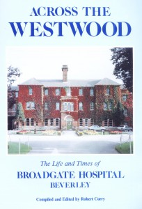 Across the Westwood - The Life and Times of Broadgate Hospital, compiled and edited by Robert Curry
